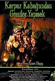 Karpuz kabugundan gemiler yapmak(2004) Poster - Movie Forum, Cast, Reviews