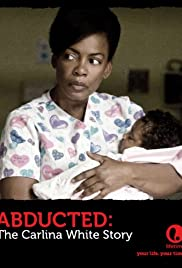 Abducted: The Carlina White Story (2012) Poster - Movie Forum, Cast, Reviews