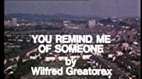 You Remind Me of Someone