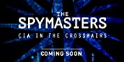 The Spymasters - CIA In The Crosshairs (2015)