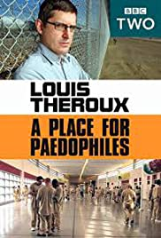 Louis Theroux: A Place for Paedophiles Poster