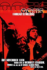 Oasis: Familiar to Millions (2000) Poster - Movie Forum, Cast, Reviews