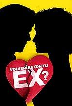 Volverías con tu Ex?