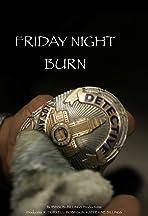 Friday Night Burn