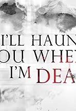 I'll Haunt You When I'm Dead