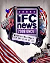 """IFC News: 2008 Uncut"""