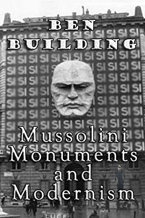 Ben Building: Mussolini, Monuments and Modernism (2016)