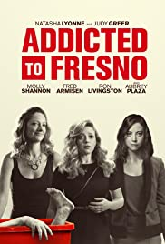 Addicted to Fresno (2015) Poster - Movie Forum, Cast, Reviews