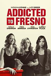 Addicted to Fresno(2015) Poster - Movie Forum, Cast, Reviews