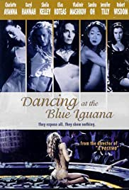Dancing at the Blue Iguana (2000) Poster - Movie Forum, Cast, Reviews