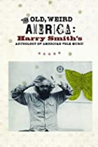Image of The Old, Weird America: Harry Smith's Anthology of American Folk Music