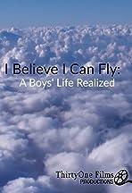 I Believe I Can Fly: A Boys Life Realized