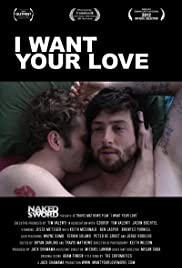 I Want Your Love (2012) Poster - Movie Forum, Cast, Reviews