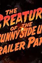 Image of The Creature of the Sunny Side Up Trailer Park