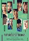 Futureless Things  – I-geos-i oo-lee-eui kkeut-ida (2014)