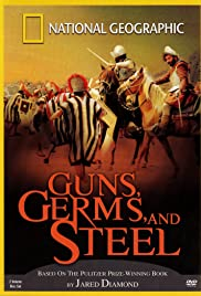 Guns, Germs, and Steel Poster - TV Show Forum, Cast, Reviews