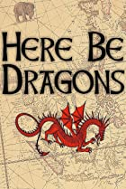 Image of Here Be Dragons