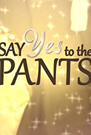 Say Yes to the Pants Poster