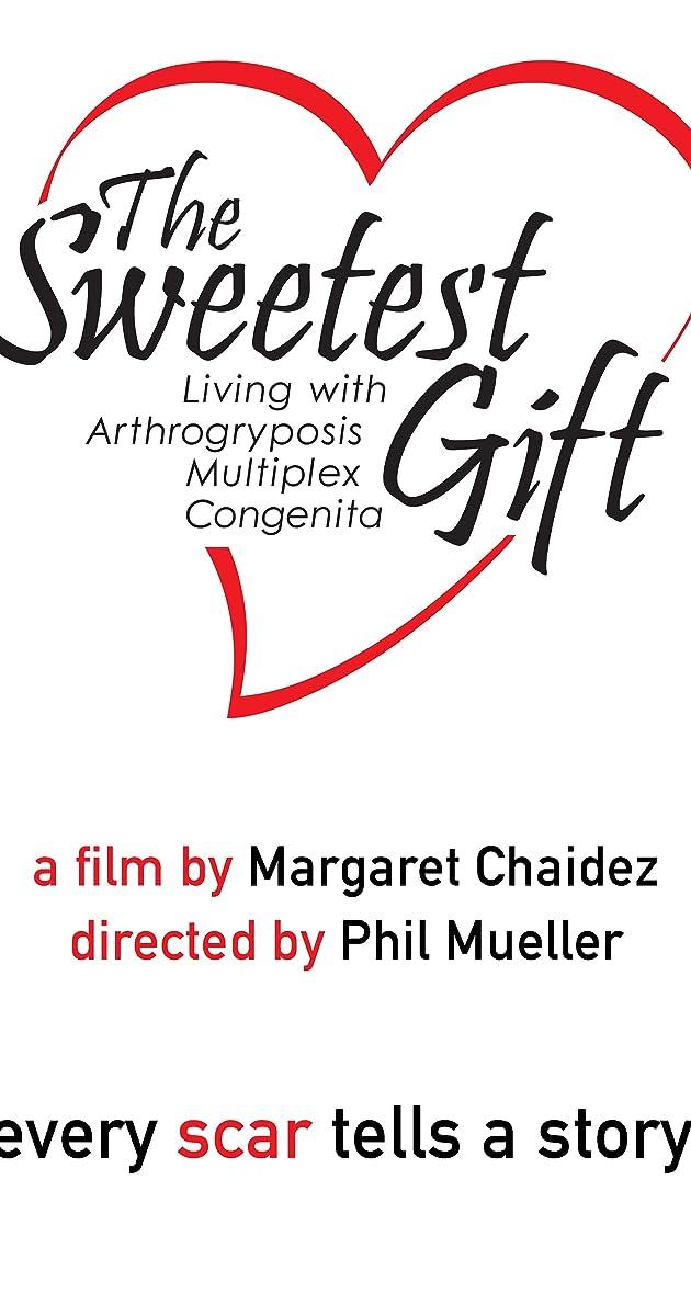 The Sweetest Gift: Living with Arthrogryposis Multiplex Congenita (2013) - IMDb
