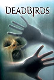 Dead Birds(2004) Poster - Movie Forum, Cast, Reviews