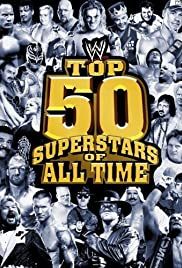 WWE: Top 50 Superstars of All Time (2010) Poster - Movie Forum, Cast, Reviews