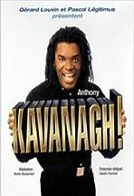 Anthony Kavanagh: Kavanagh!