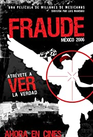 Fraude: México 2006 (2007) Poster - Movie Forum, Cast, Reviews