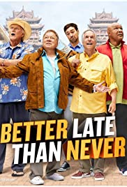 Better Late Than Never Poster - TV Show Forum, Cast, Reviews