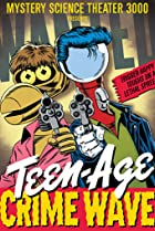 Image of Mystery Science Theater 3000: Teen-Age Crime Wave