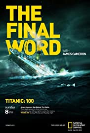 Titanic: The Final Word with James Cameron (2012) Poster - Movie Forum, Cast, Reviews