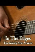 In the Edges: The 'Grizzly Man' Session