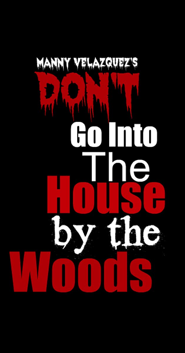 Don 39 T Go Into The House By The Woods 2017 Release Info