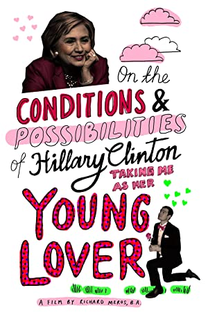 On the Conditions and Possibilities of Hillary Clinton Taking Me as Her Young Love (2016)