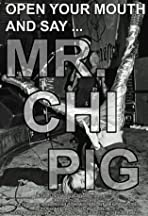 Open Your Mouth and Say... Mr. Chi Pig