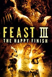 Feast III: The Happy Finish(2009) Poster - Movie Forum, Cast, Reviews
