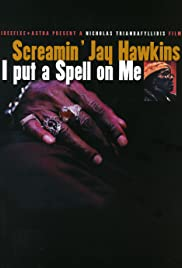 Screamin' Jay Hawkins: I Put a Spell on Me (2001) Poster - Movie Forum, Cast, Reviews