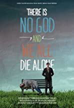There Is No God and We All Die Alone