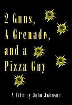 2 Guns, a Grenade & a Pizza Guy