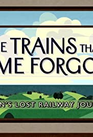 The Trains That Time Forgot: Britain's Lost Railway Journeys Poster