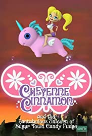 Cheyenne Cinnamon and the Fantabulous Unicorn of Sugar Town Candy Fudge Poster
