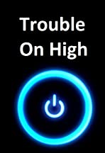 Trouble on High