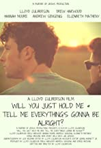 Will You Just Hold Me & Tell Me Everything's Gonna Be Alright?