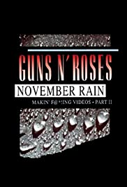 Guns N' Roses: Makin' F@*!ing Videos Part II - November Rain (1993) Poster - Movie Forum, Cast, Reviews
