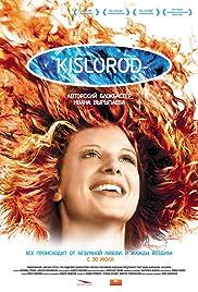 Kislorod(2009) Poster - Movie Forum, Cast, Reviews