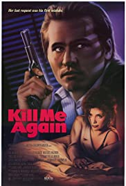 Kill Me Again (1989) Poster - Movie Forum, Cast, Reviews