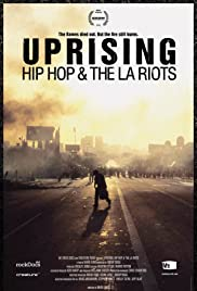 Uprising: Hip Hop and the LA Riots (2012) Poster - Movie Forum, Cast, Reviews