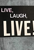 Primary image for Live, Laugh, LIVE!