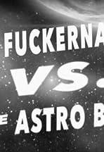 Flying Fuckernauts vs. The Astro Bastards
