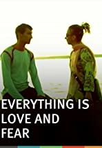 Everything Is Love and Fear