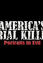 America's Serial Killers: Portraits in Evil Poster - TV Show Forum, Cast, Reviews